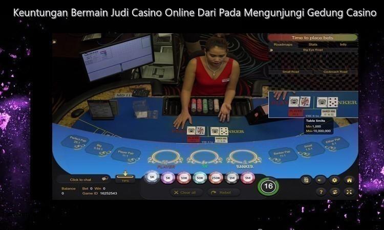 Keuntungan Bermain Judi Casino Online Dari Pada Mengunjungi GedungCasino